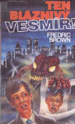 Brown Fredric - Ten bláznivý vesmír!