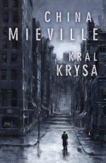 Miéville China - Král Krysa