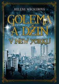 Helen Weckerová - Golema a džin z New Yorku
