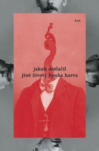 Jakub Dotlačil - Jiné životy Hynka Harra